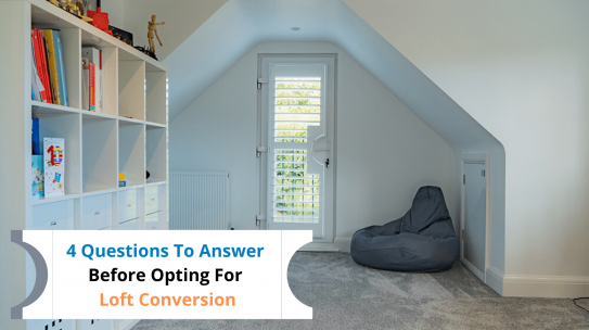 4 Questions To Answer Before Opting For Loft Conversion