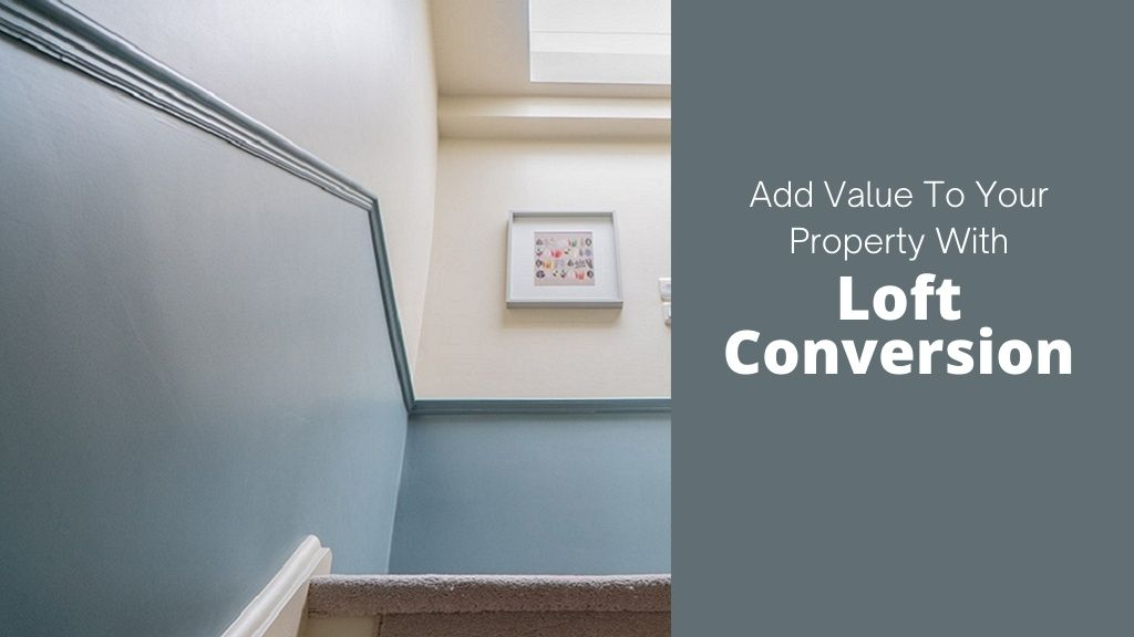 Add Value To Your Property With Loft Conversion